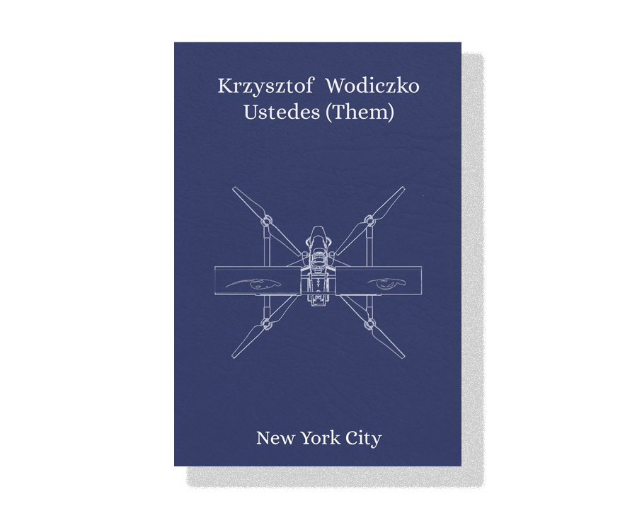 "The front cover of a dark blue booklet against a white background. The booklet resembles a passport. The text reads ""krzysztof wodiczko"" Ustedes (Them), New York City. There is a white line drawing of a drone with screens and eyes on the cover."