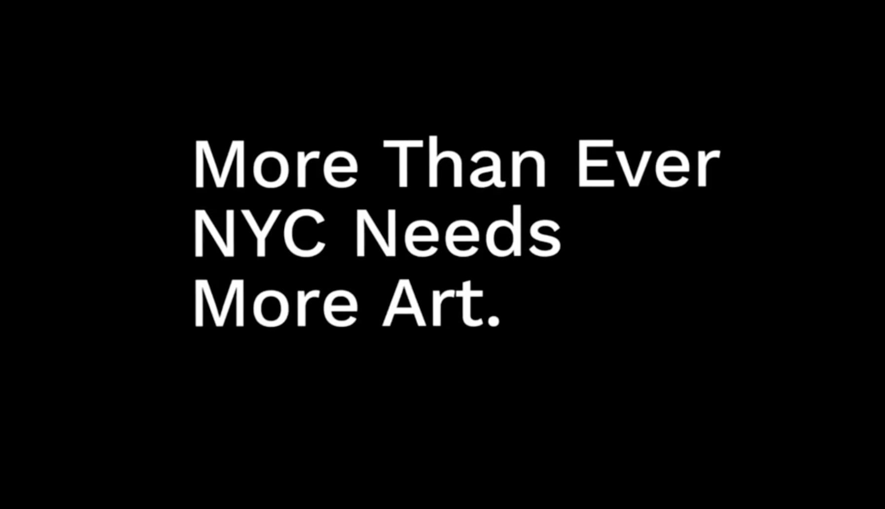 """A black box with white text that reads """"More than ever NYC needs More Art."""